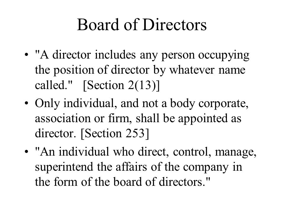 Board of Directors A director includes any person occupying the position of director by whatever name called. [Section 2(13)]